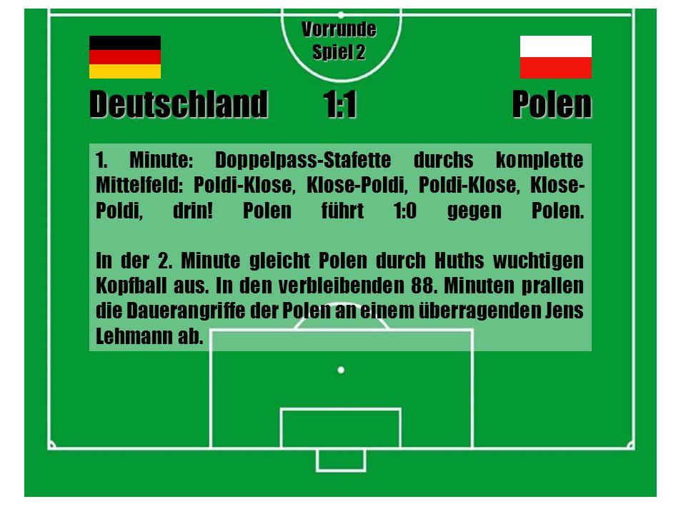 1. Minute: Doppelpass-Stafette durchs komplette Mittelfeld: Poldi-Klose, Klose-Poldi, Poldi-Klose, Klose- Poldi, drin! Polen führt 1:0 gegen Polen. In