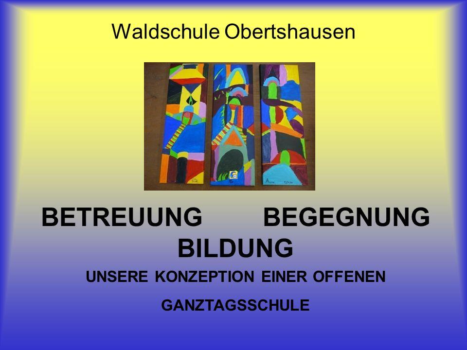 BETREUUNG BEGEGNUNG BILDUNG UNSERE KONZEPTION EINER OFFENEN GANZTAGSSCHULE Waldschule Obertshausen