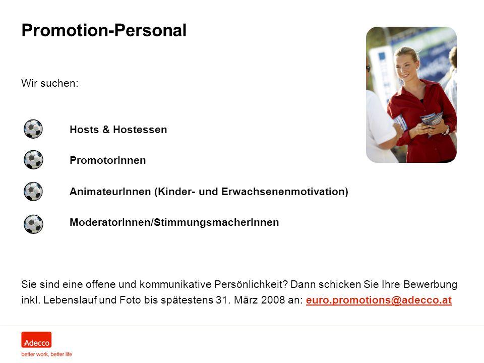 Promotion-Personal Wir suchen: Hosts & Hostessen PromotorInnen AnimateurInnen (Kinder- und Erwachsenenmotivation) ModeratorInnen/StimmungsmacherInnen Sie sind eine offene und kommunikative Persönlichkeit.