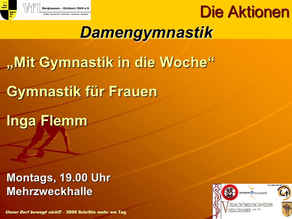 Unser Dorf bewegt sich!!! – 3000 Schritte mehr am Tag Mit Gymnastik in die Woche Gymnastik für Frauen Inga Flemm Die Aktionen Montags, 19.00 Uhr Mehrz