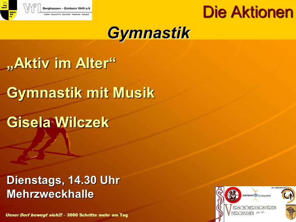Unser Dorf bewegt sich!!! – 3000 Schritte mehr am Tag Aktiv im Alter Gymnastik mit Musik Gisela Wilczek Die Aktionen Dienstags, 14.30 Uhr Mehrzweckhal