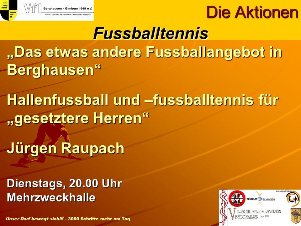 Unser Dorf bewegt sich!!! – 3000 Schritte mehr am Tag Das etwas andere Fussballangebot in Berghausen Hallenfussball und –fussballtennis für gesetztere