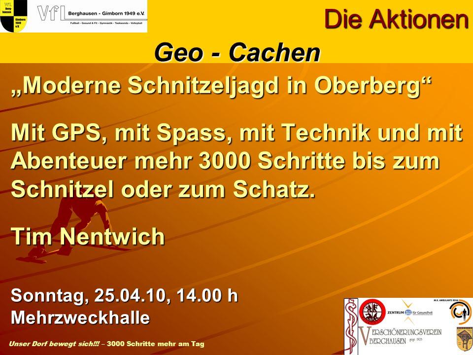 Unser Dorf bewegt sich!!! – 3000 Schritte mehr am Tag Moderne Schnitzeljagd in Oberberg Mit GPS, mit Spass, mit Technik und mit Abenteuer mehr 3000 Sc