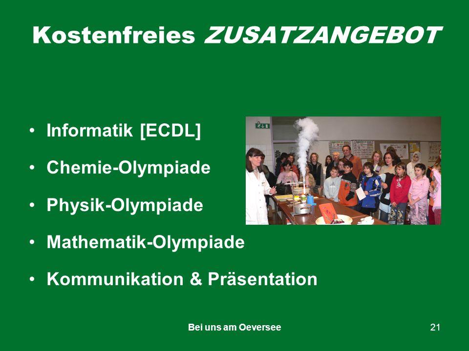 Bei uns am Oeversee21 Kostenfreies ZUSATZANGEBOT Informatik [ECDL] Chemie-Olympiade Physik-Olympiade Mathematik-Olympiade Kommunikation & Präsentation