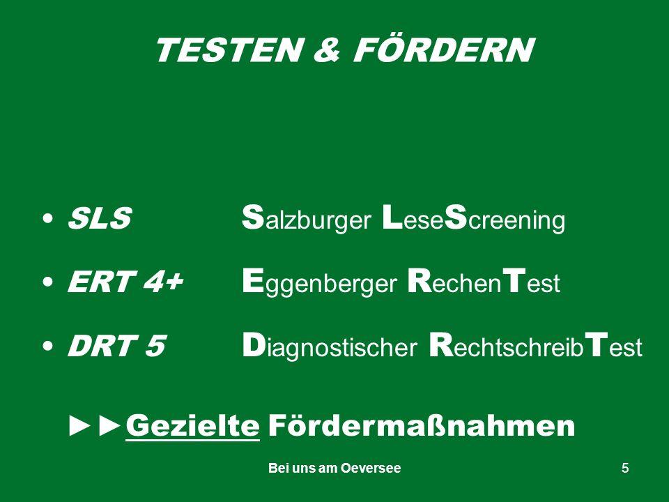 Bei uns am Oeversee5 TESTEN & FÖRDERN SLS S alzburger L ese S creening ERT 4+ E ggenberger R echen T est DRT 5 D iagnostischer R echtschreib T est Gezielte Fördermaßnahmen
