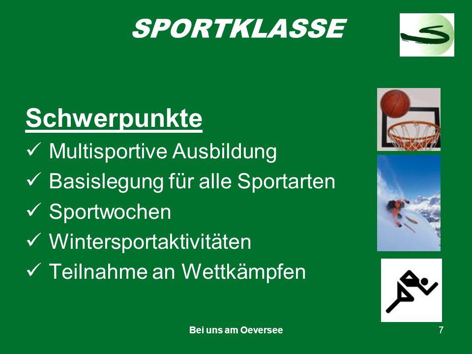 Bei uns am Oeversee7 SPORTKLASSE Schwerpunkte Multisportive Ausbildung Basislegung für alle Sportarten Sportwochen Wintersportaktivitäten Teilnahme an Wettkämpfen