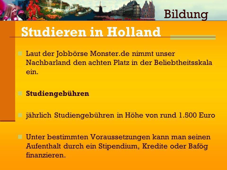 Studieren in Holland Laut der Jobbörse Monster.de nimmt unser Nachbarland den achten Platz in der Beliebtheitsskala ein. Studiengebühren jährlich Stud