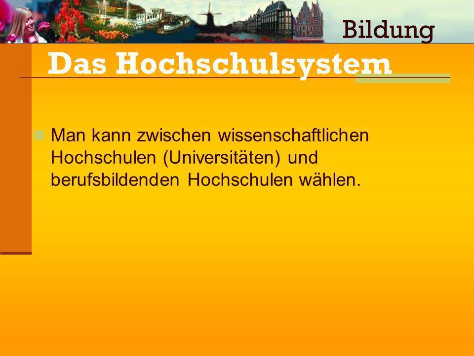 Das Hochschulsystem Man kann zwischen wissenschaftlichen Hochschulen (Universitäten) und berufsbildenden Hochschulen wählen. Bildung