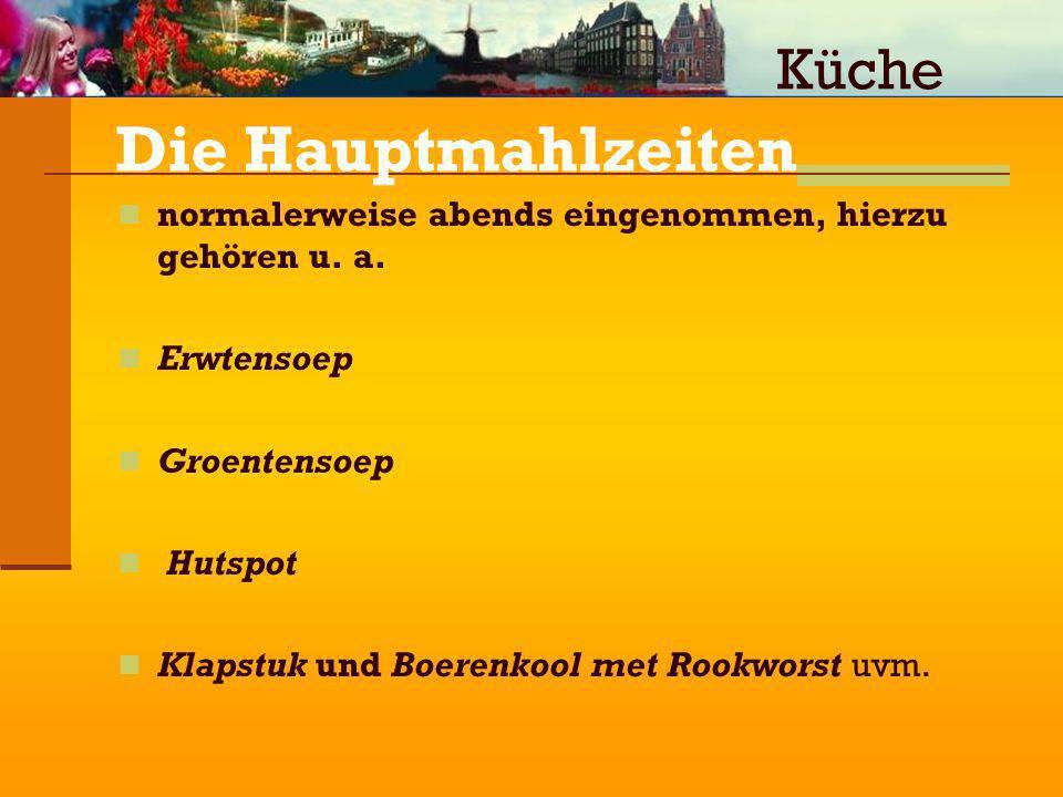 Die Hauptmahlzeiten normalerweise abends eingenommen, hierzu gehören u. a. Erwtensoep Groentensoep Hutspot Klapstuk und Boerenkool met Rookworst uvm.