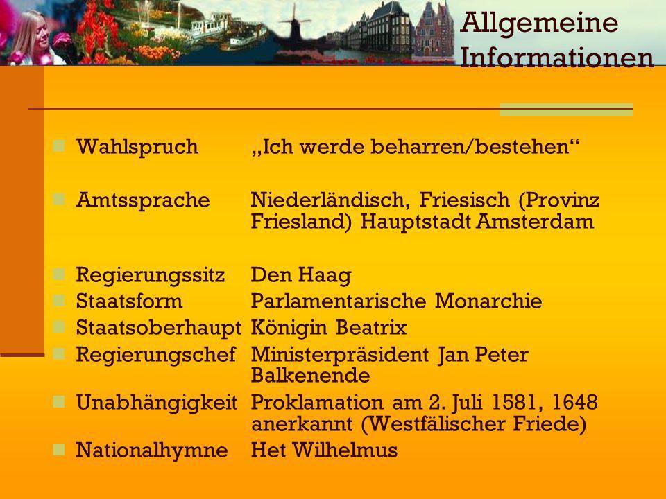 WahlspruchIch werde beharren/bestehen AmtsspracheNiederländisch, Friesisch (Provinz Friesland) Hauptstadt Amsterdam Regierungssitz Den Haag Staatsform