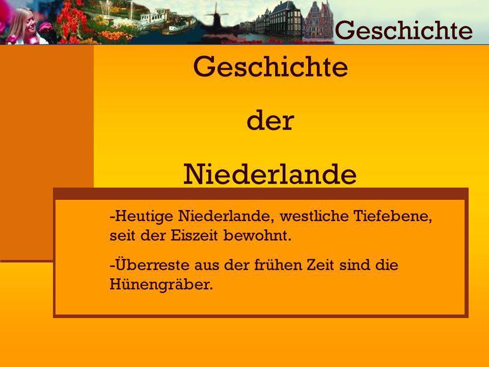 Geschichte der Niederlande -Heutige Niederlande, westliche Tiefebene, seit der Eiszeit bewohnt. -Überreste aus der frühen Zeit sind die Hünengräber. G