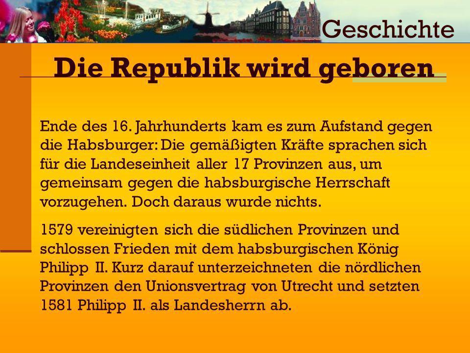 Ende des 16. Jahrhunderts kam es zum Aufstand gegen die Habsburger: Die gemäßigten Kräfte sprachen sich für die Landeseinheit aller 17 Provinzen aus,
