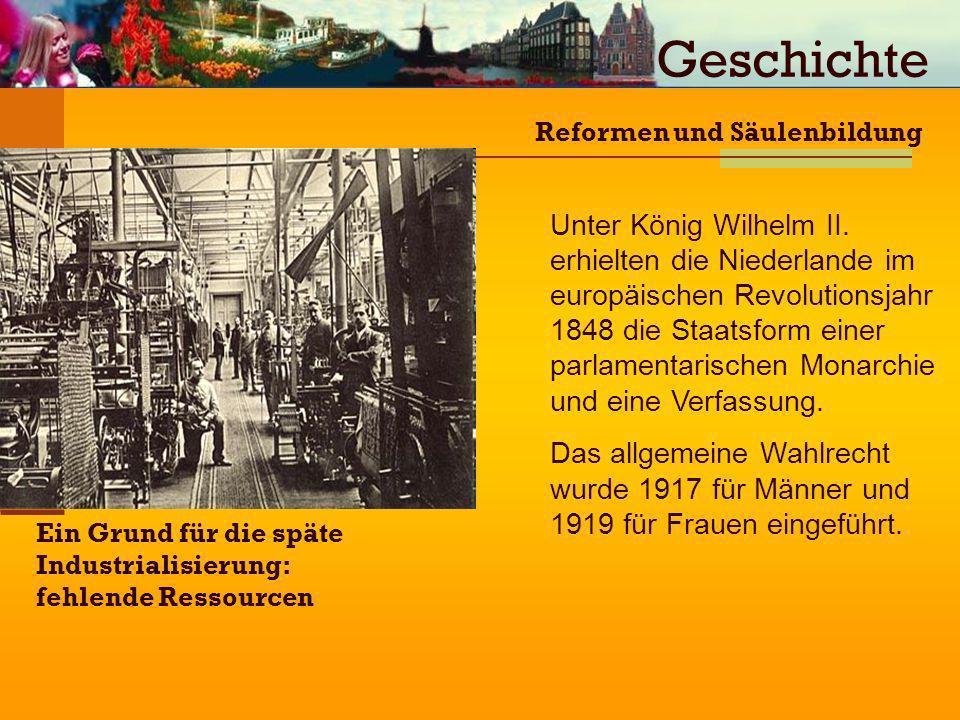 Ein Grund für die späte Industrialisierung: fehlende Ressourcen Reformen und Säulenbildung Unter König Wilhelm II. erhielten die Niederlande im europä
