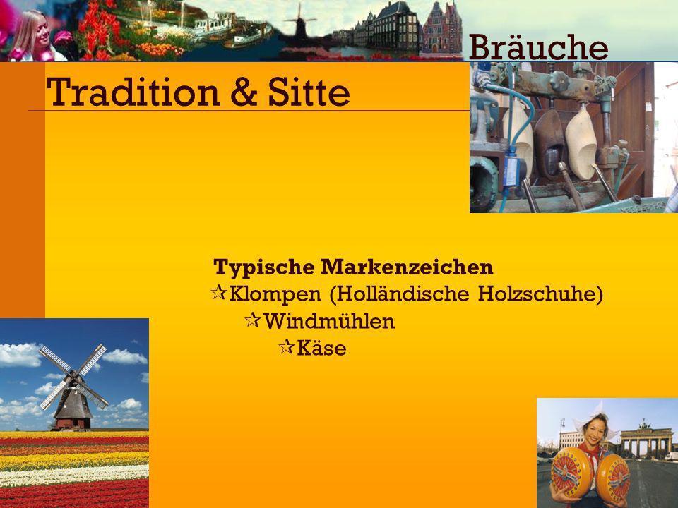 Tradition & Sitte Typische Markenzeichen Klompen (Holländische Holzschuhe) Windmühlen Käse Bräuche