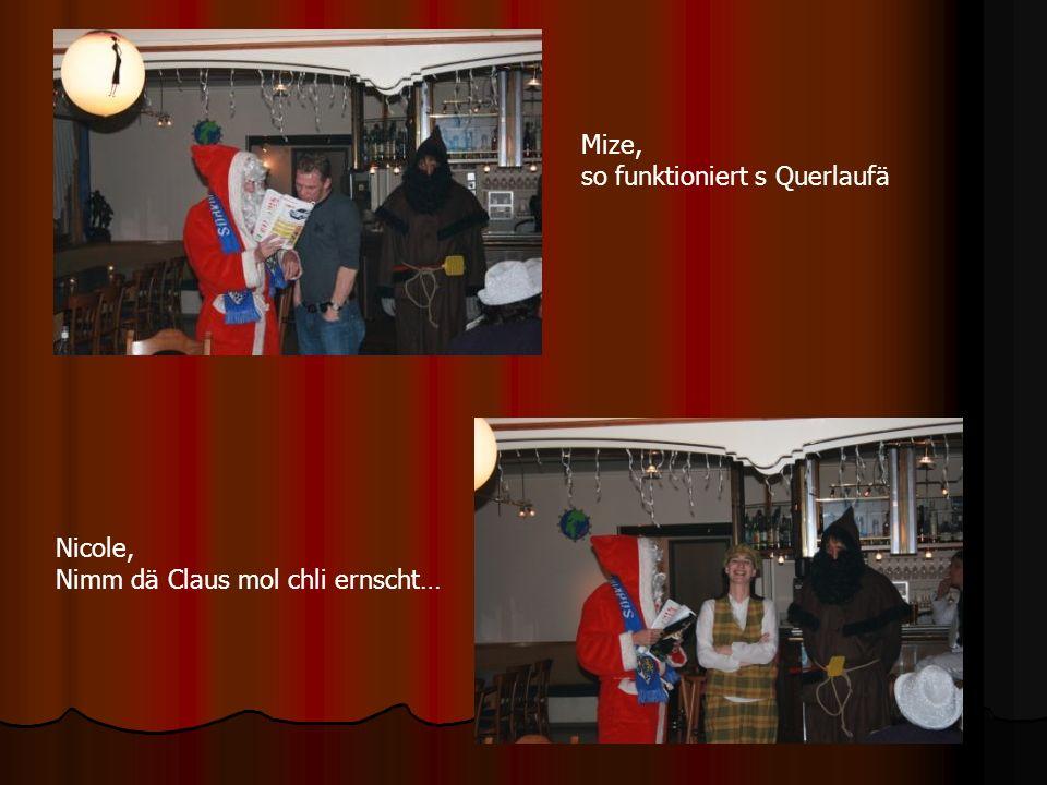 Mize, so funktioniert s Querlaufä Nicole, Nimm dä Claus mol chli ernscht…