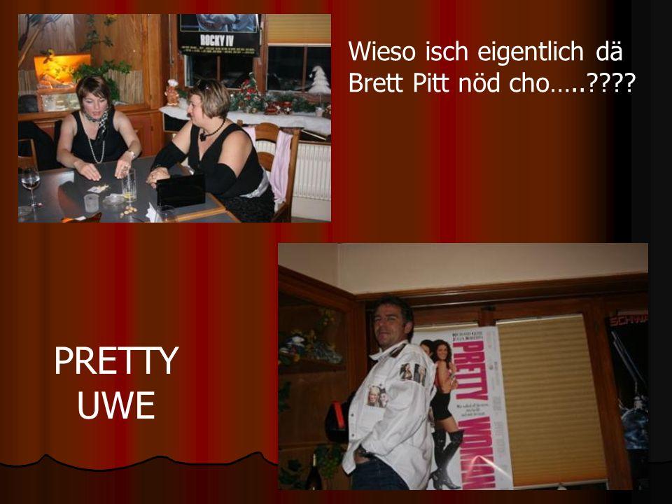 Wieso isch eigentlich dä Brett Pitt nöd cho….. PRETTY UWE
