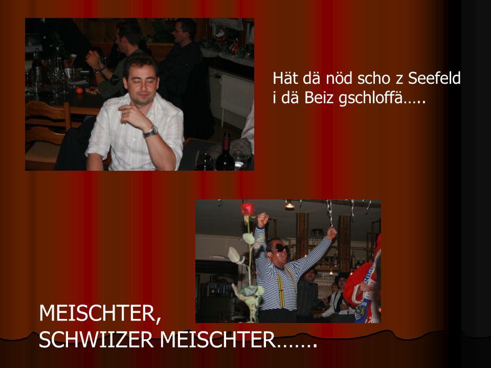 Hät dä nöd scho z Seefeld i dä Beiz gschloffä….. MEISCHTER, SCHWIIZER MEISCHTER…….