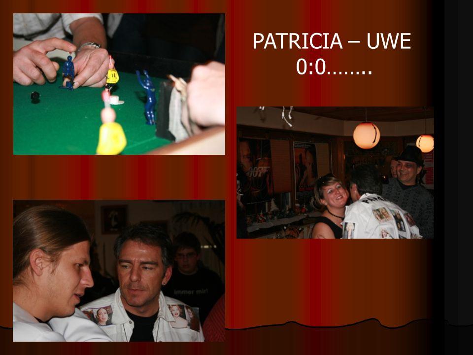 PATRICIA – UWE 0:0……..
