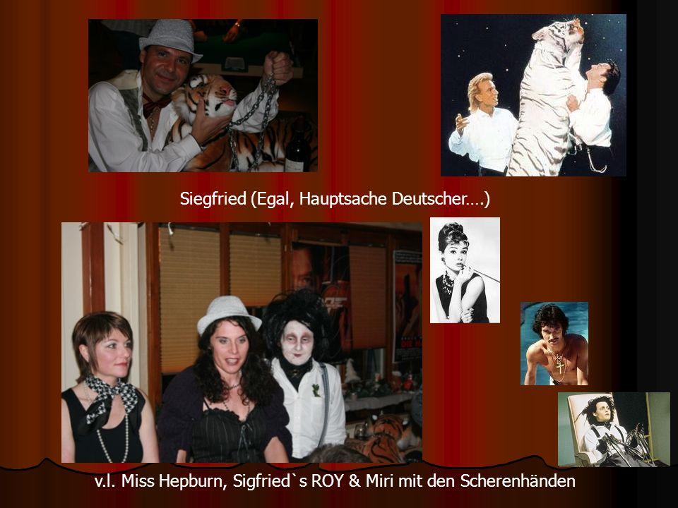 v.l. Miss Hepburn, Sigfried`s ROY & Miri mit den Scherenhänden Siegfried (Egal, Hauptsache Deutscher….)