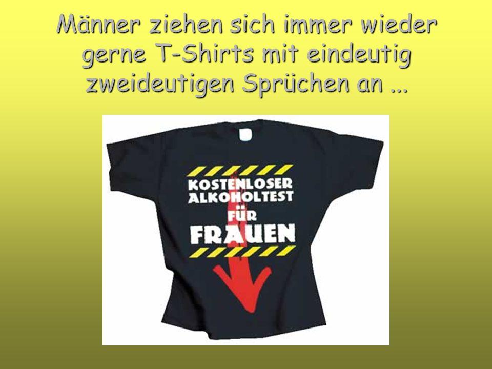 Aber leider sind die Träger von T-Shirts meist hoffnungslose Optimisten...