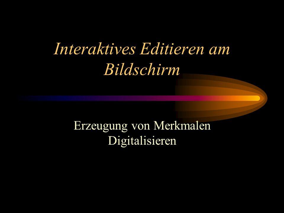 Interaktives Editieren am Bildschirm Erzeugung von Merkmalen Digitalisieren