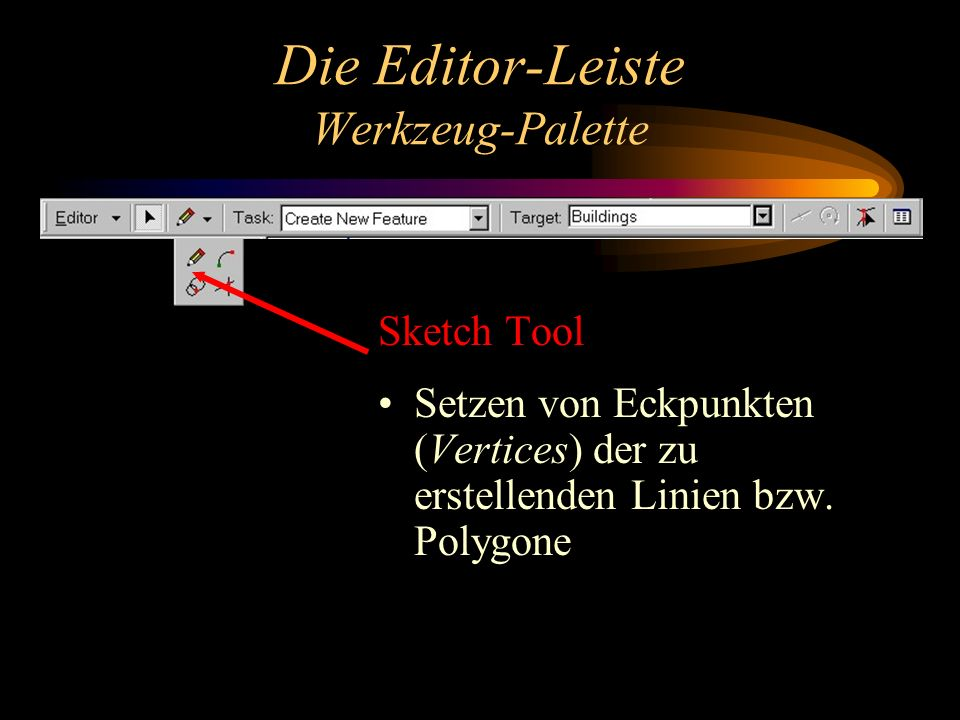 Die Editor-Leiste Werkzeug-Palette Sketch Tool Setzen von Eckpunkten (Vertices) der zu erstellenden Linien bzw.