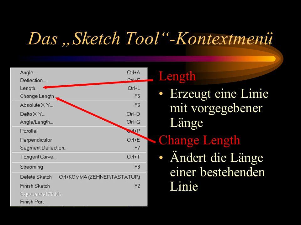 Das Sketch Tool-Kontextmenü Length Erzeugt eine Linie mit vorgegebener Länge Change Length Ändert die Länge einer bestehenden Linie
