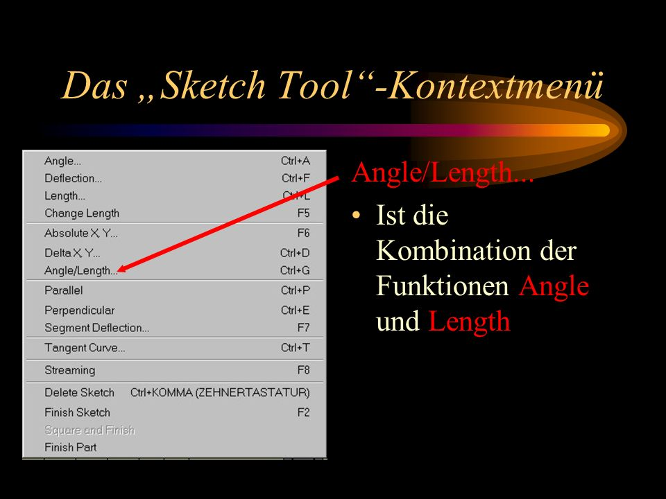 Das Sketch Tool-Kontextmenü Angle/Length... Ist die Kombination der Funktionen Angle und Length
