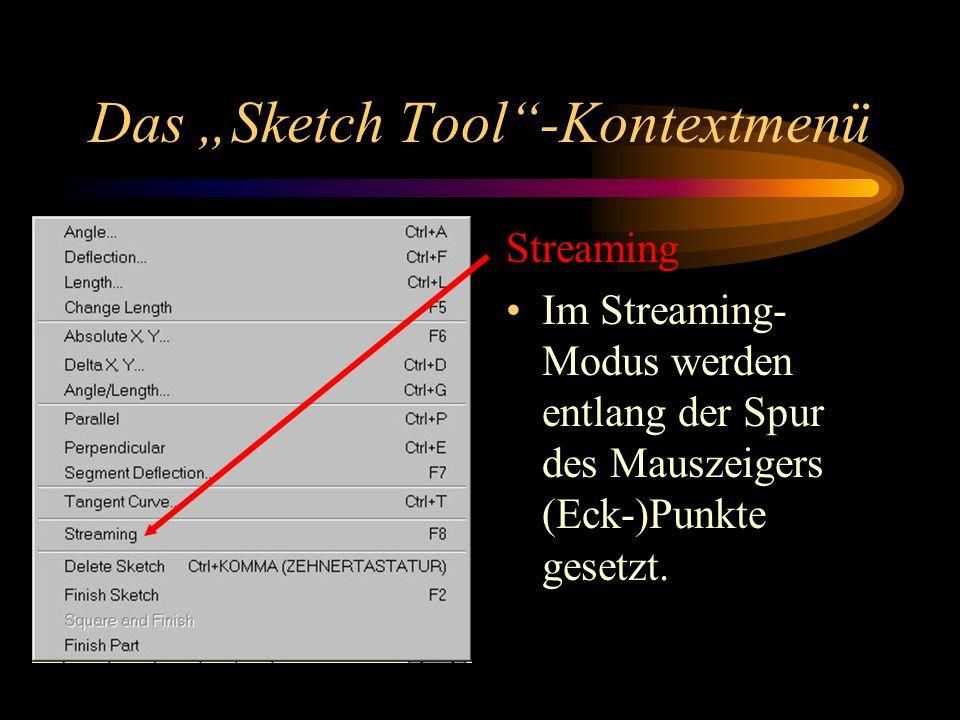 Das Sketch Tool-Kontextmenü Streaming Im Streaming- Modus werden entlang der Spur des Mauszeigers (Eck-)Punkte gesetzt.
