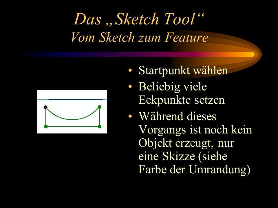 Das Sketch Tool Vom Sketch zum Feature Startpunkt wählen Beliebig viele Eckpunkte setzen Während dieses Vorgangs ist noch kein Objekt erzeugt, nur eine Skizze (siehe Farbe der Umrandung)