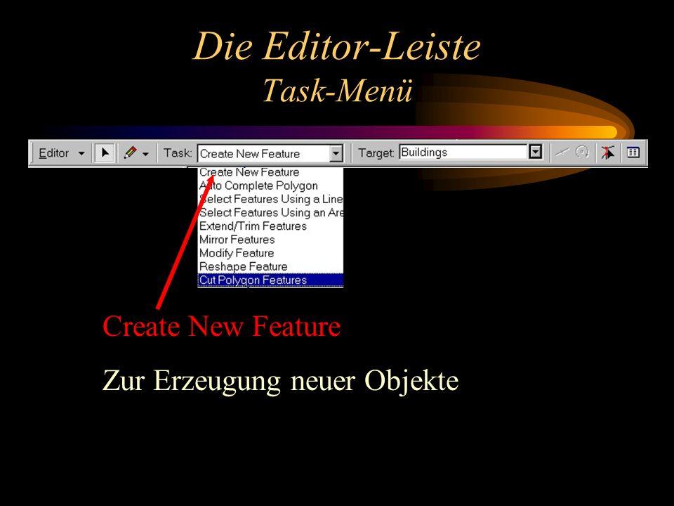 Die Editor-Leiste Task-Menü Create New Feature Zur Erzeugung neuer Objekte