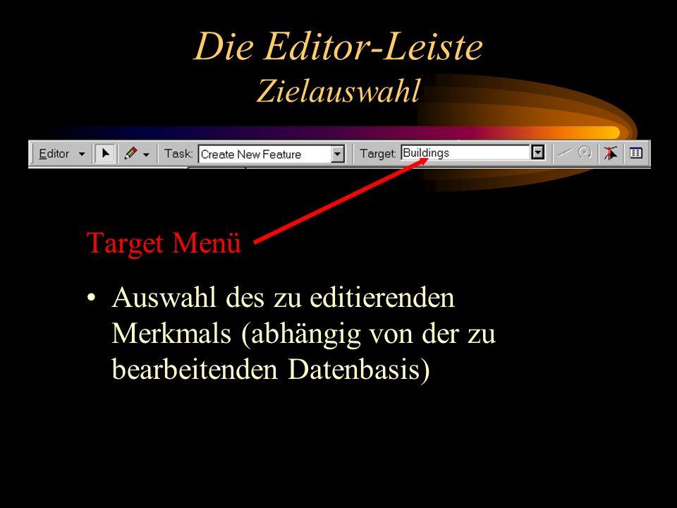 Die Editor-Leiste Zielauswahl Target Menü Auswahl des zu editierenden Merkmals (abhängig von der zu bearbeitenden Datenbasis)