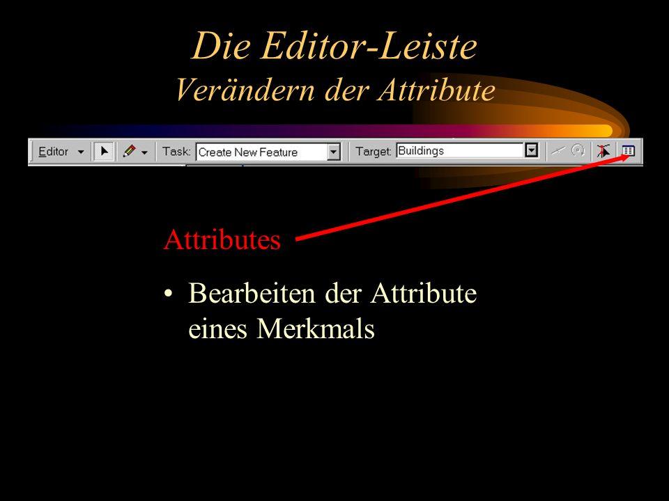 Die Editor-Leiste Verändern der Attribute Attributes Bearbeiten der Attribute eines Merkmals