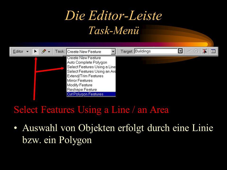 Die Editor-Leiste Task-Menü Select Features Using a Line / an Area Auswahl von Objekten erfolgt durch eine Linie bzw.
