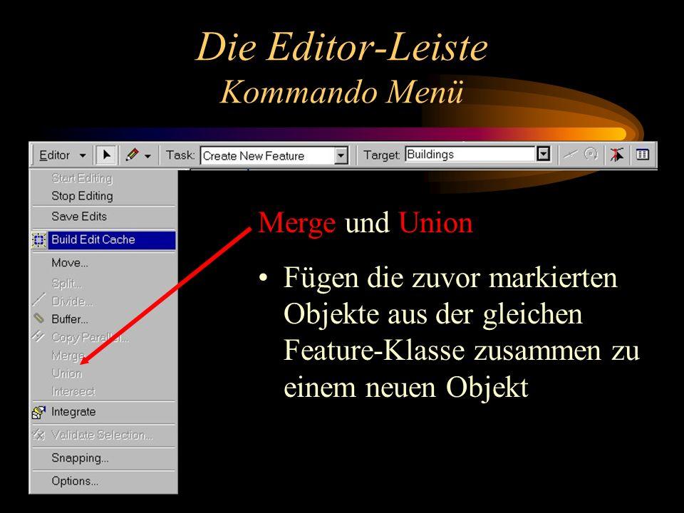 Die Editor-Leiste Kommando Menü Merge und Union Fügen die zuvor markierten Objekte aus der gleichen Feature-Klasse zusammen zu einem neuen Objekt
