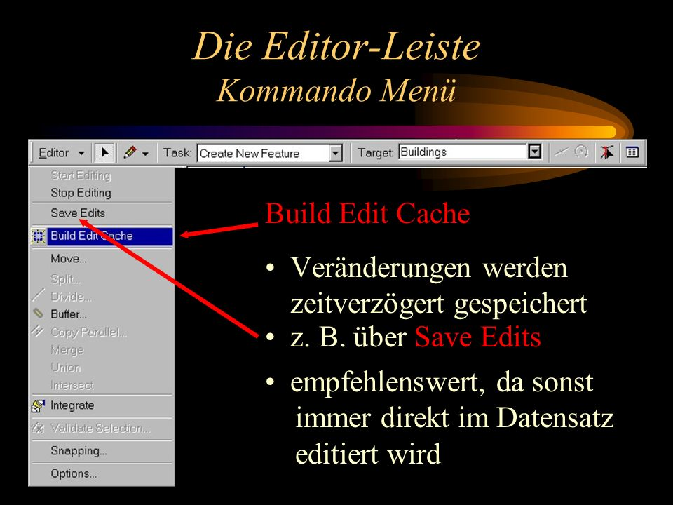 Die Editor-Leiste Kommando Menü Build Edit Cache Veränderungen werden zeitverzögert gespeichert z.