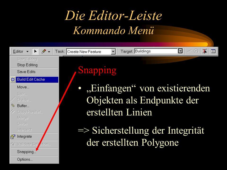Die Editor-Leiste Kommando Menü Snapping Einfangen von existierenden Objekten als Endpunkte der erstellten Linien => Sicherstellung der Integrität der erstellten Polygone