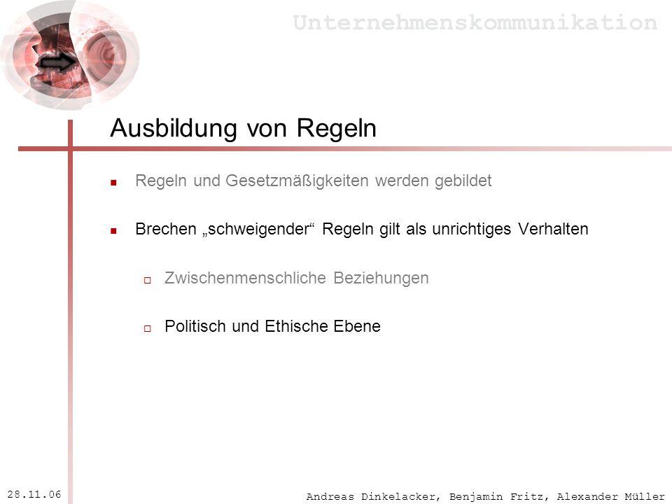 Andreas Dinkelacker, Benjamin Fritz, Alexander Müller Unternehmenskommunikation 28.11.06 Ausbildung von Regeln Regeln und Gesetzmäßigkeiten werden geb