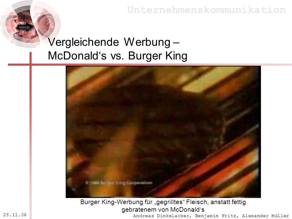 Andreas Dinkelacker, Benjamin Fritz, Alexander Müller Unternehmenskommunikation 28.11.06 Vergleichende Werbung – McDonalds vs. Burger King Burger King