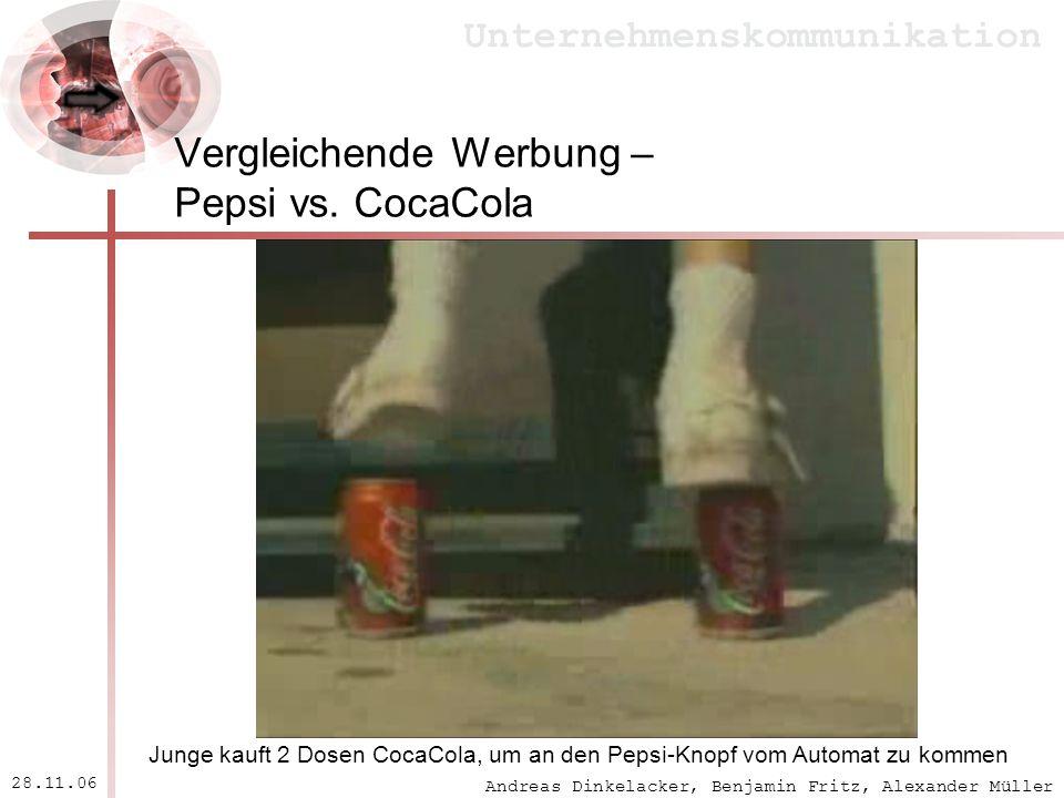 Andreas Dinkelacker, Benjamin Fritz, Alexander Müller Unternehmenskommunikation 28.11.06 Vergleichende Werbung – Pepsi vs. CocaCola Junge kauft 2 Dose