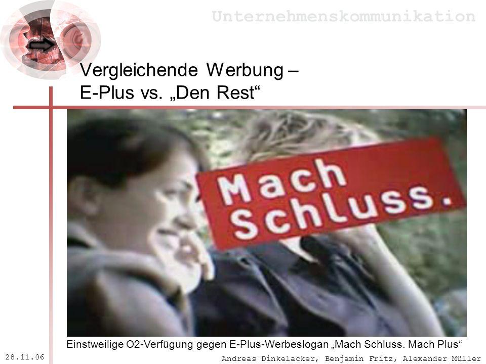 Andreas Dinkelacker, Benjamin Fritz, Alexander Müller Unternehmenskommunikation 28.11.06 Vergleichende Werbung – E-Plus vs. Den Rest Einstweilige O2-V