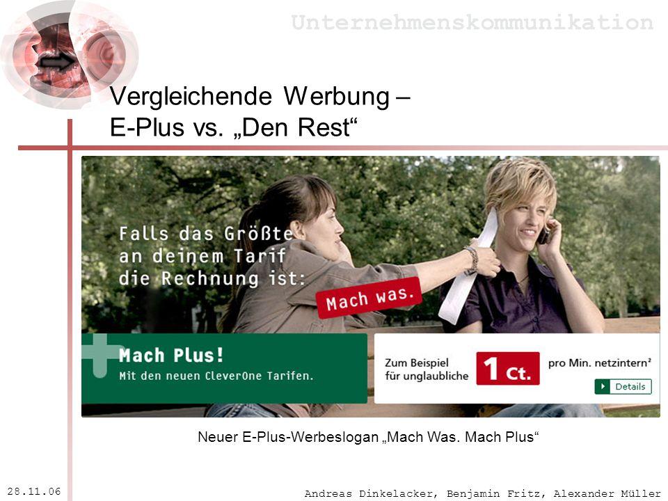Andreas Dinkelacker, Benjamin Fritz, Alexander Müller Unternehmenskommunikation 28.11.06 Vergleichende Werbung – E-Plus vs. Den Rest Neuer E-Plus-Werb