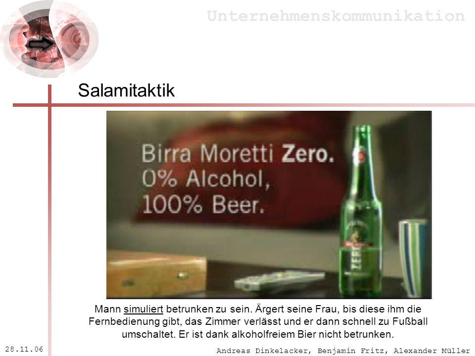 Andreas Dinkelacker, Benjamin Fritz, Alexander Müller Unternehmenskommunikation 28.11.06 Salamitaktik Mann simuliert betrunken zu sein. Ärgert seine F