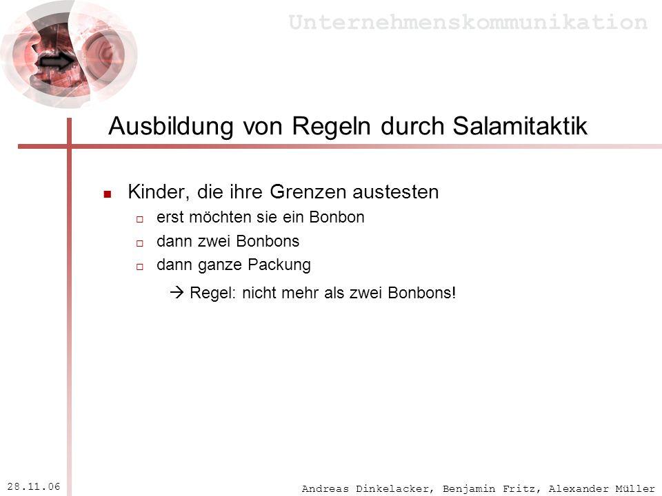 Andreas Dinkelacker, Benjamin Fritz, Alexander Müller Unternehmenskommunikation 28.11.06 Ausbildung von Regeln durch Salamitaktik Kinder, die ihre Gre