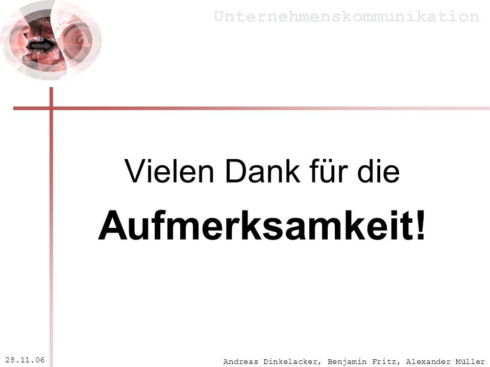 Andreas Dinkelacker, Benjamin Fritz, Alexander Müller Unternehmenskommunikation 28.11.06 Vielen Dank für die Aufmerksamkeit!