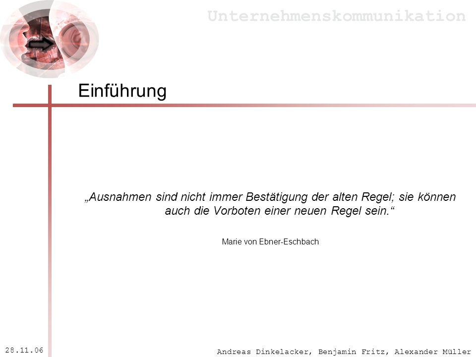 Andreas Dinkelacker, Benjamin Fritz, Alexander Müller Unternehmenskommunikation 28.11.06 Einführung Ausnahmen sind nicht immer Bestätigung der alten R