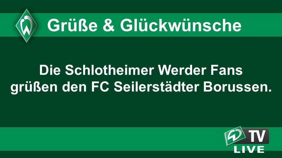 Die Schlotheimer Werder Fans grüßen den FC Seilerstädter Borussen. Grüße & Glückwünsche