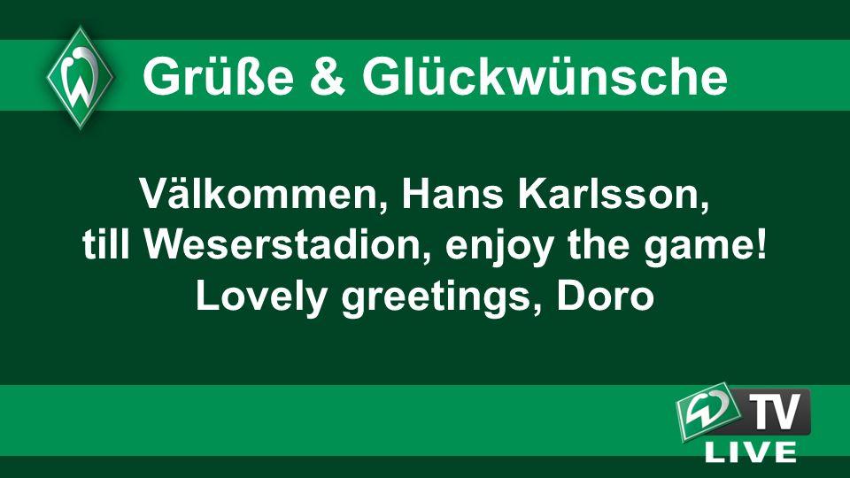 Välkommen, Hans Karlsson, till Weserstadion, enjoy the game! Lovely greetings, Doro Grüße & Glückwünsche