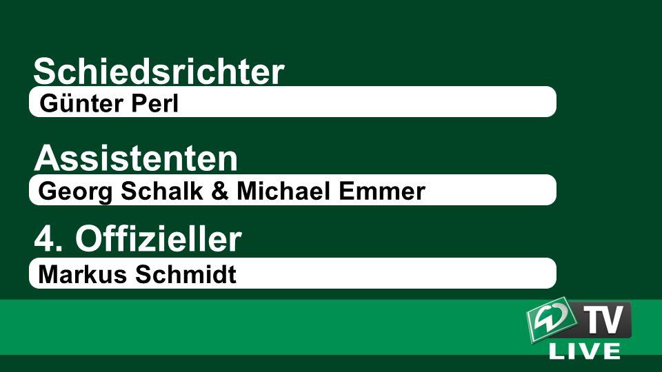 Schiedsrichter Assistenten Günter Perl Georg Schalk & Michael Emmer 4. Offizieller Markus Schmidt