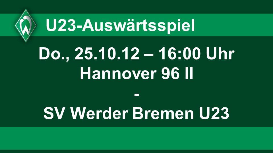 U23-Auswärtsspiel Do., 25.10.12 – 16:00 Uhr Hannover 96 II - SV Werder Bremen U23